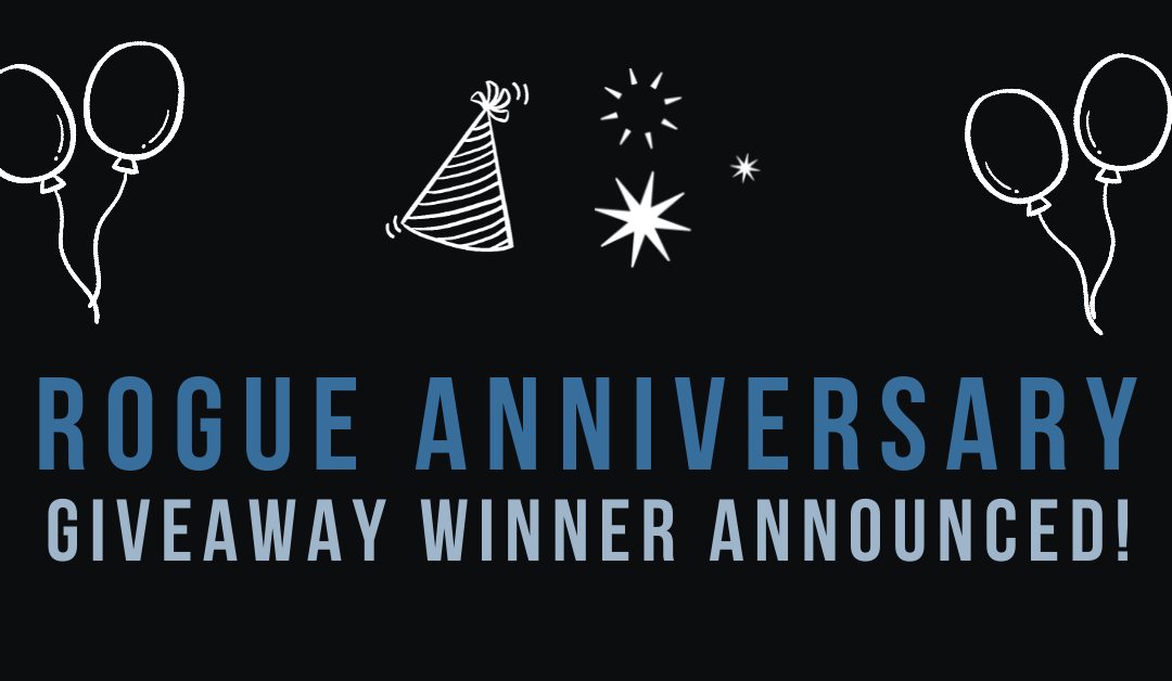 REVEALING THE WINNER OF THE ROGUE ANNIVERSARY GIVEAWAY